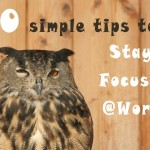 10 simple tips to stay focused at work